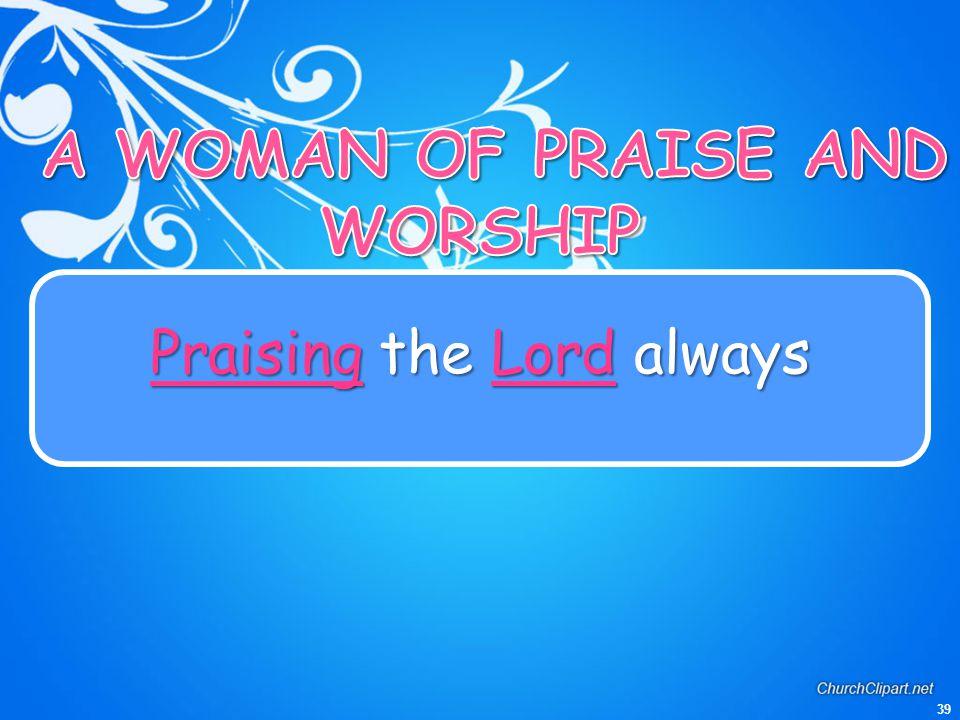 39 PraisingtheLordalways Praising the Lord always