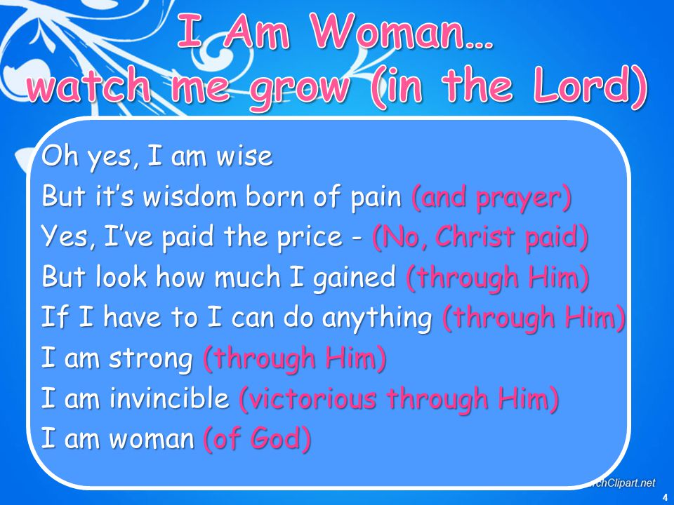 4 Oh yes, I am wise But it's wisdom born of pain (and prayer) Yes, I've paid the price - (No, Christ paid) But look how much I gained (through Him) If
