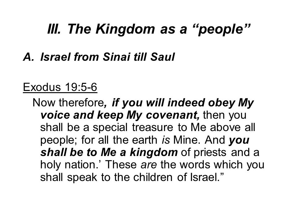 """III. The Kingdom as a """"people"""" A.Israel from Sinai till Saul Exodus 19:5-6 Now therefore, if you will indeed obey My voice and keep My covenant, then"""