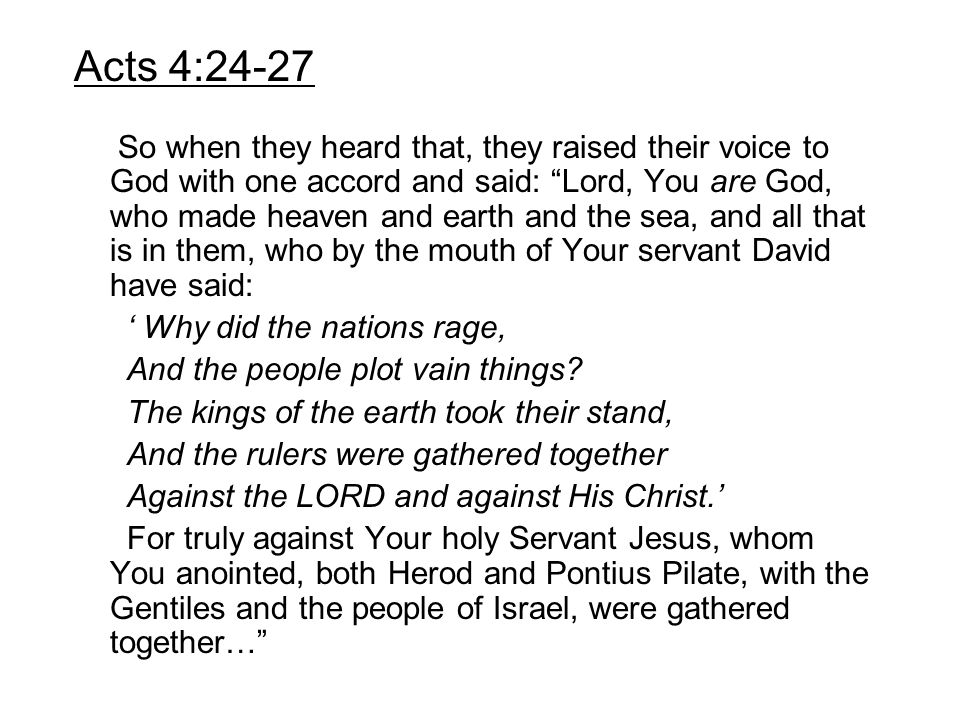 """Acts 4:24-27 So when they heard that, they raised their voice to God with one accord and said: """"Lord, You are God, who made heaven and earth and the s"""