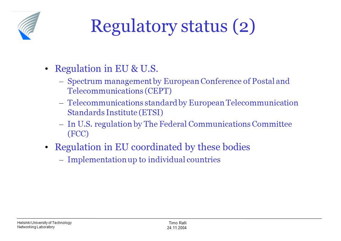 Helsinki University of Technology Networking Laboratory Timo Ralli 24.11.2004 Regulation in EU & U.S.