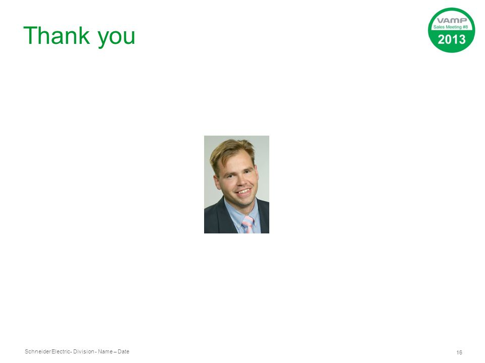 Schneider Electric 16 - Division - Name – Date Thank you