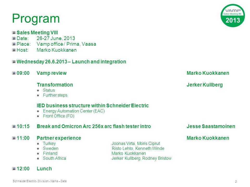 Schneider Electric 2 - Division - Name – Date Program Sales Meeting VIII Date:26-27 June, 2013 Place:Vamp office / Prima, Vaasa Host:Marko Kuokkanen W