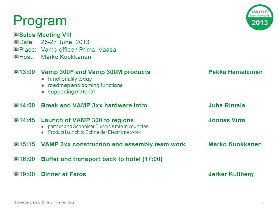 Schneider Electric 3 - Division - Name – Date Program Sales Meeting VIII Date:26-27 June, 2013 Place:Vamp office / Prima, Vaasa Host:Marko Kuokkanen 1