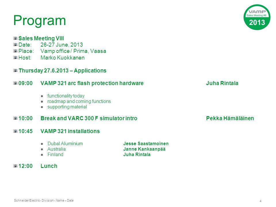 Schneider Electric 4 - Division - Name – Date Program Sales Meeting VIII Date:26-27 June, 2013 Place:Vamp office / Prima, Vaasa Host:Marko Kuokkanen T