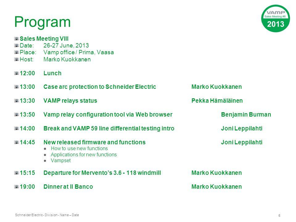 Schneider Electric 5 - Division - Name – Date Program Sales Meeting VIII Date:26-27 June, 2013 Place:Vamp office / Prima, Vaasa Host:Marko Kuokkanen 1