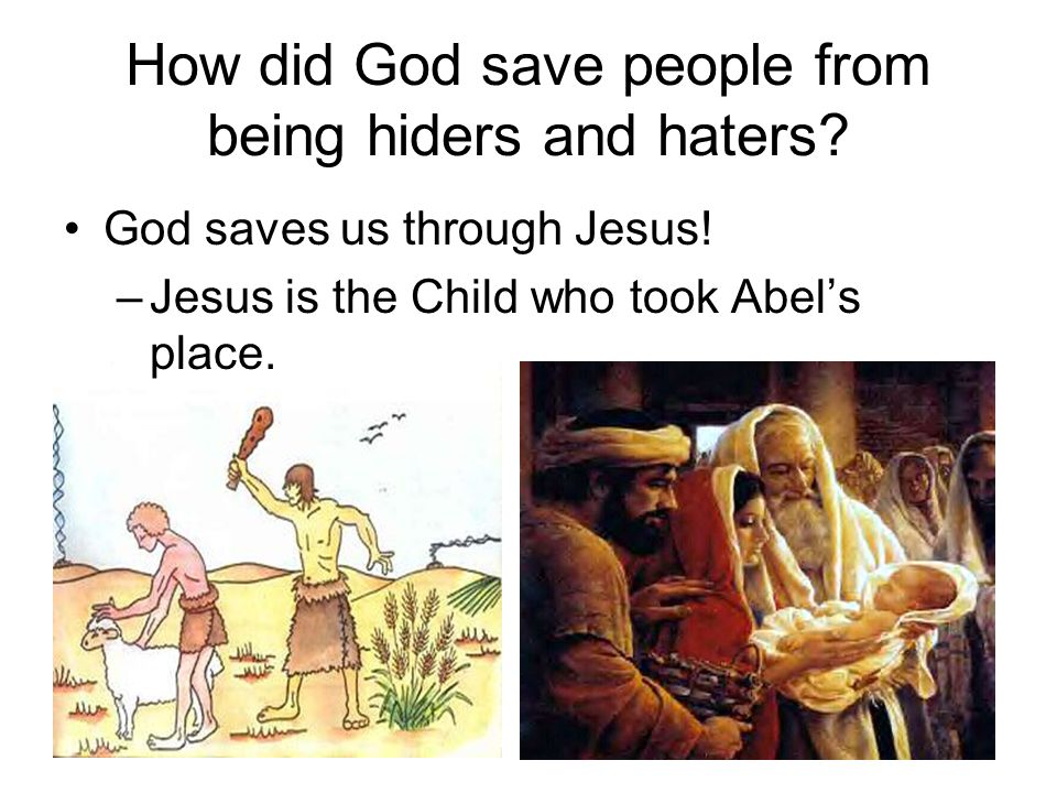 How did God save people from being hiders and haters.