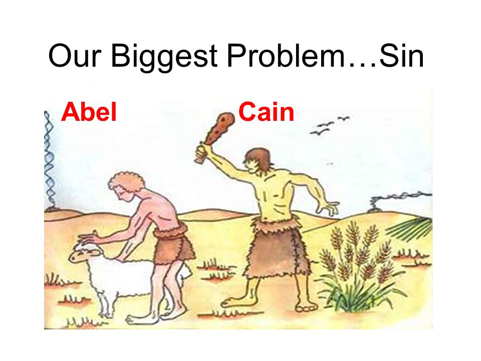 Our Biggest Problem…Sin Abel Cain