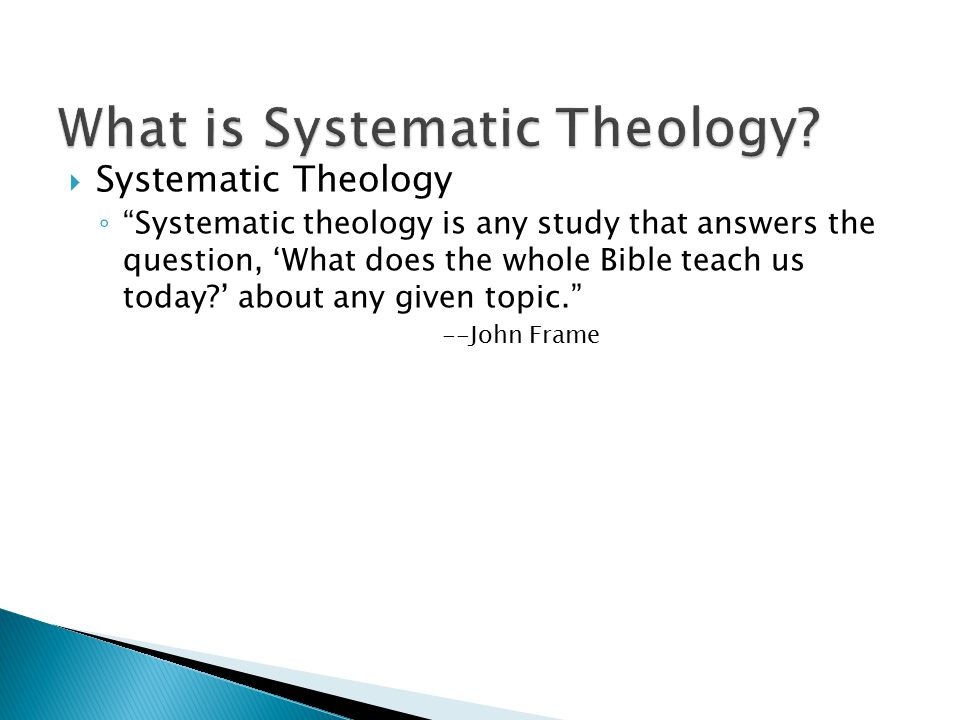 What is Systematic Theology? Theology TheosLogos GOD Study/Rational Expression Theology = the study of the rational and logical expression of God
