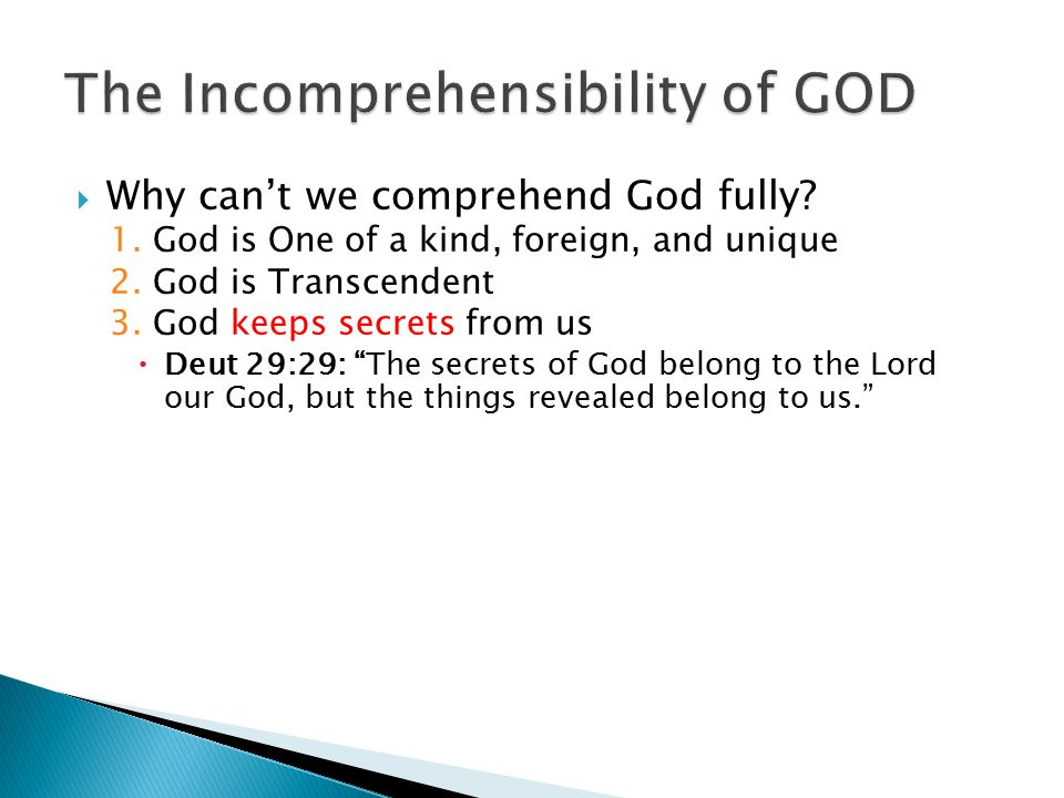  Why can't we comprehend God fully. 1. God is One of a kind, foreign, and unique 2.