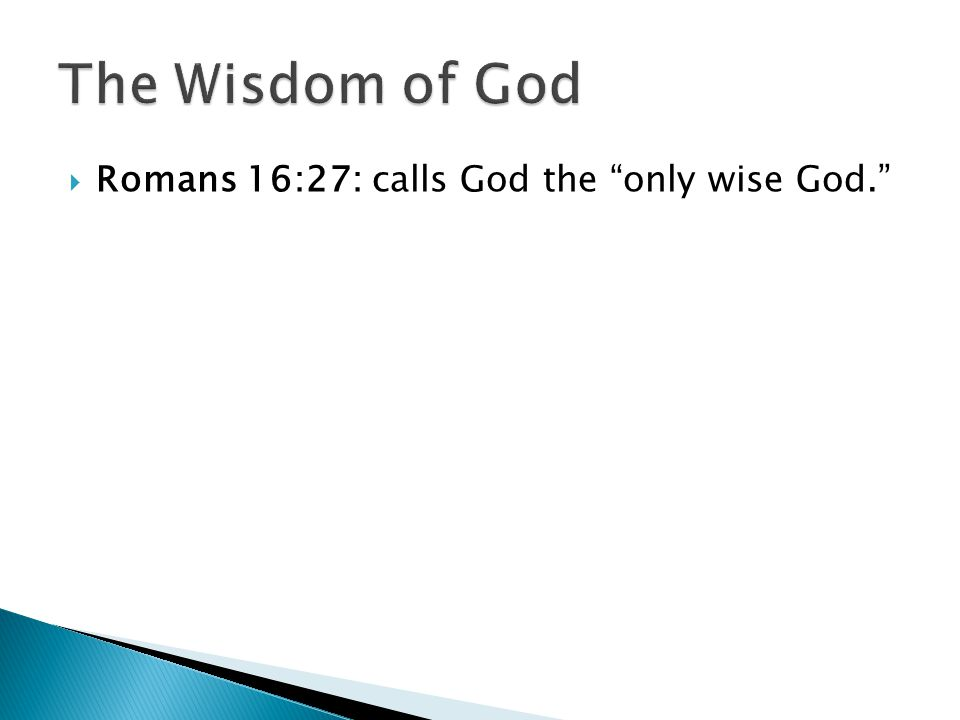  Definition of God's Wisdom ◦ God's wisdom means that God always chooses the best goals and the best means to those goals. -- Wayne Grudem ◦ God uses the best possible means to produce the best possible result for the best possible end, His glory.