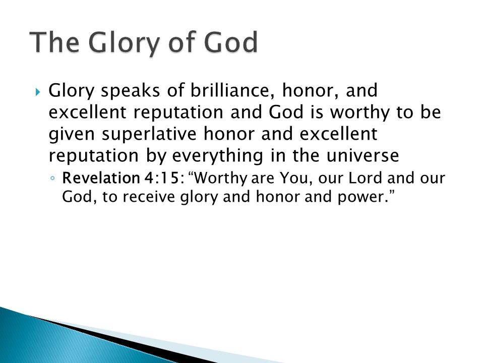  God's glory speaks of His brilliance, honor, and excellent reputation and God is worthy to be given superlative honor and excellent reputation by ev