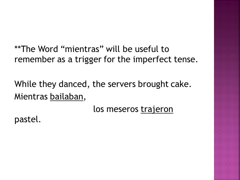 **The Word mientras will be useful to remember as a trigger for the imperfect tense.