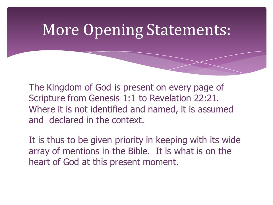 The Kingdom of God is present on every page of Scripture from Genesis 1:1 to Revelation 22:21. Where it is not identified and named, it is assumed and