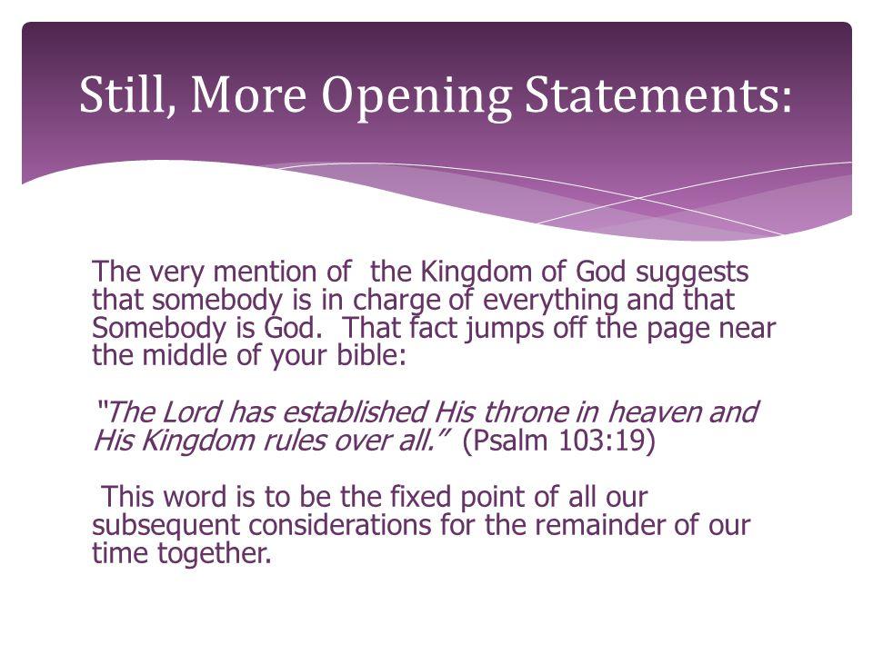 The very mention of the Kingdom of God suggests that somebody is in charge of everything and that Somebody is God.