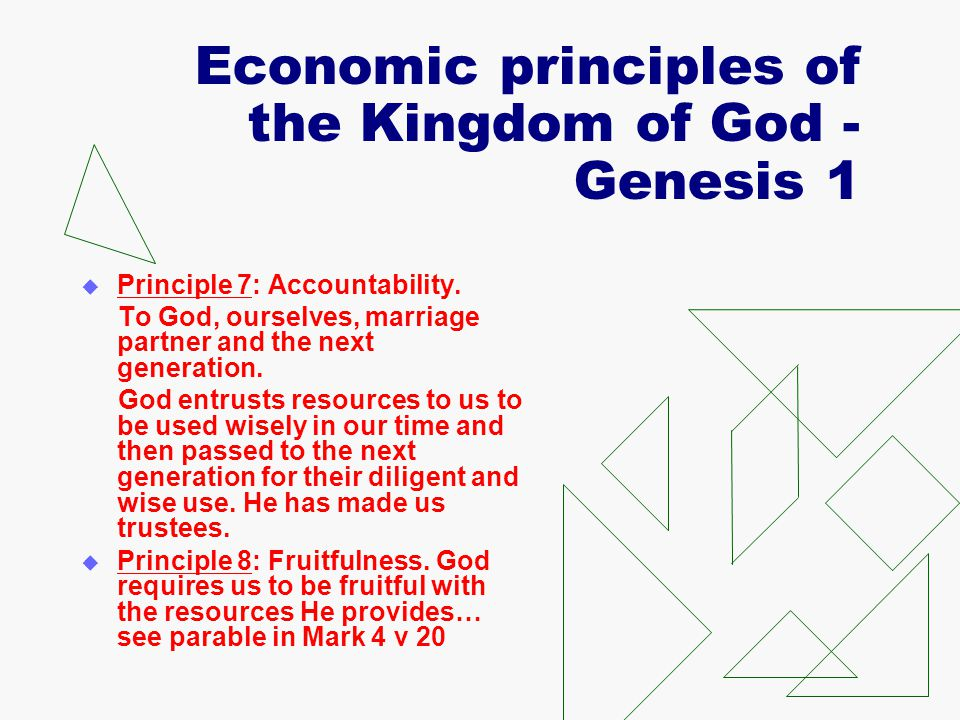 Economic principles of the Kingdom of God - Genesis 1  Principle 7: Accountability. To God, ourselves, marriage partner and the next generation. God