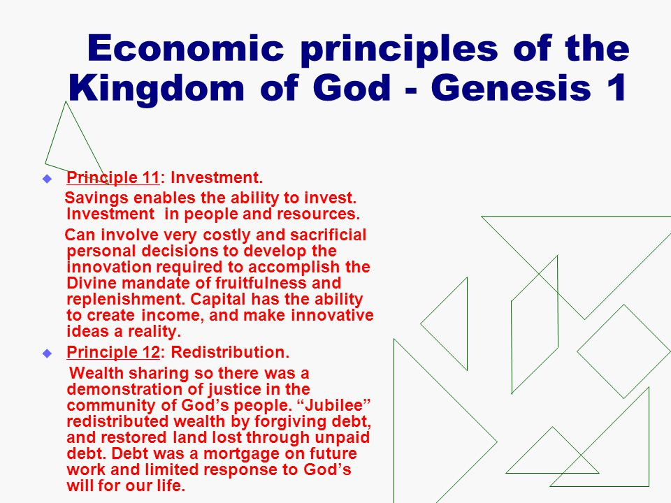Economic principles of the Kingdom of God - Genesis 1  Principle 11: Investment. Savings enables the ability to invest. Investment in people and reso