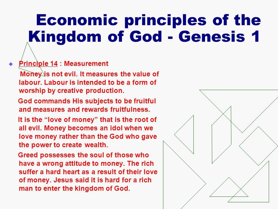 Economic principles of the Kingdom of God - Genesis 1  Principle 14 : Measurement Money is not evil.