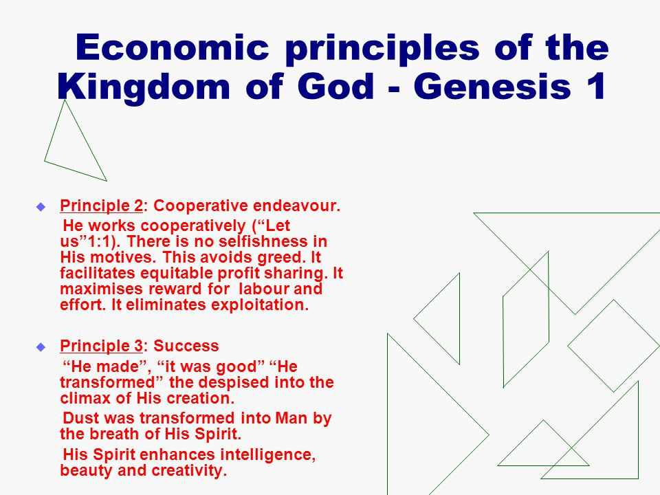 "Economic principles of the Kingdom of God - Genesis 1  Principle 2: Cooperative endeavour. He works cooperatively (""Let us""1:1). There is no selfishn"