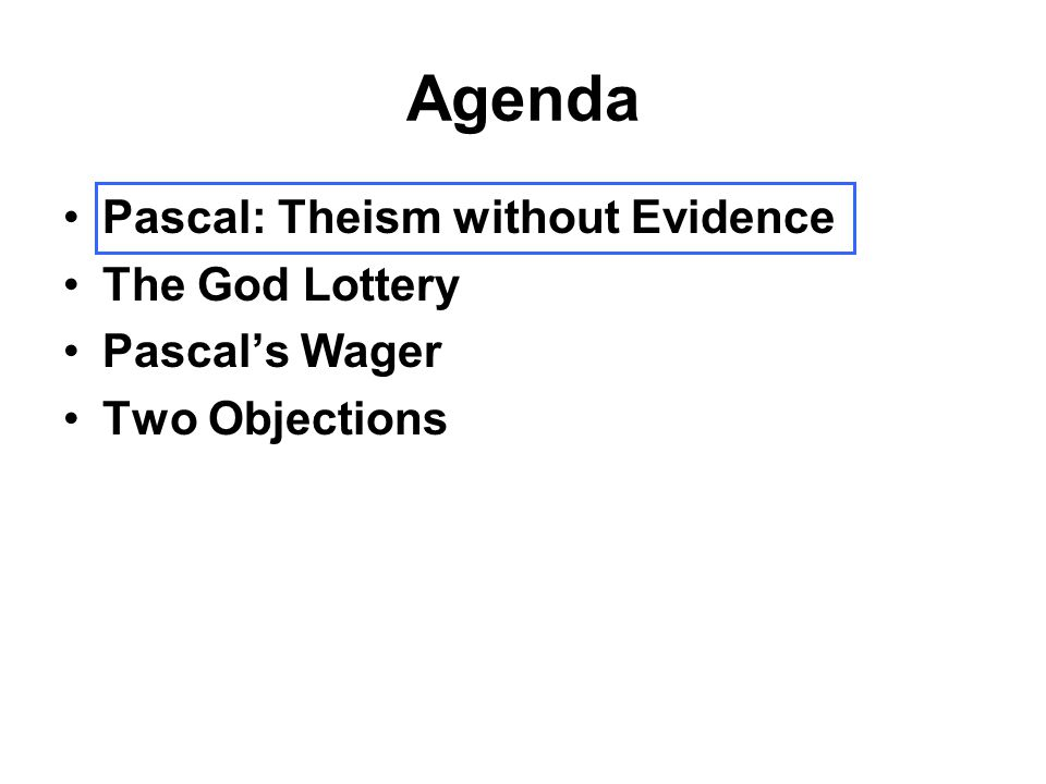 Pascal and Evidence of God's Existence Pascal is not interested in producing evidence that there is a God.