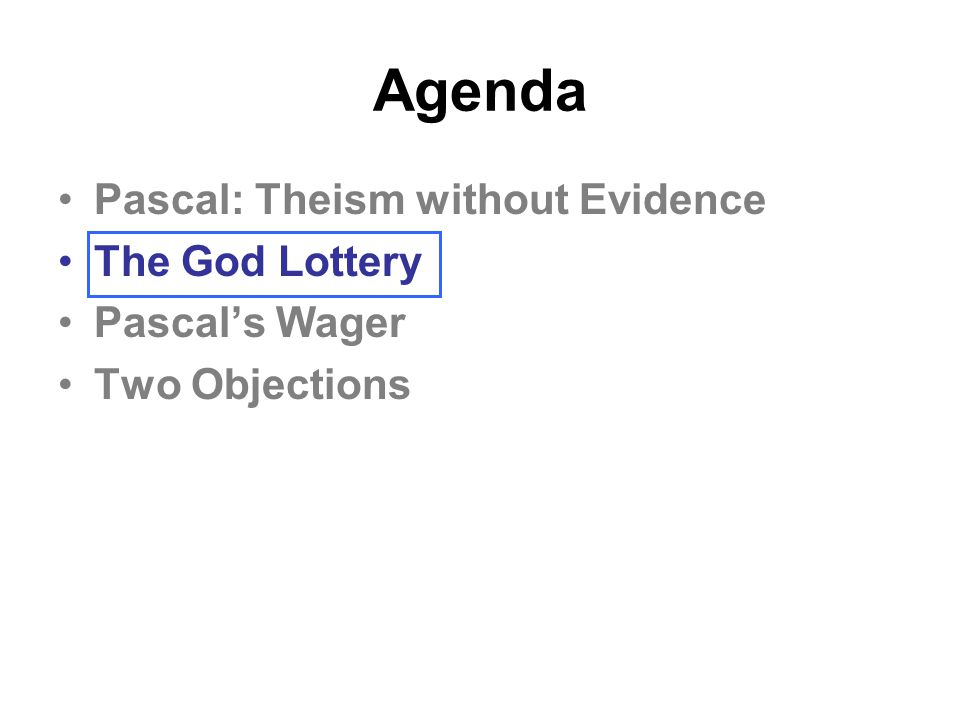 Agenda Pascal: Theism without Evidence The God Lottery Pascal's Wager Two Objections