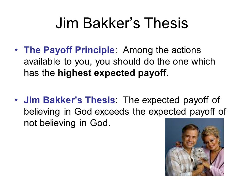 Playing the God Lottery Suppose life was like this: Outcomes Expected Payoffs (Probability = 1 in 1 million) God ExistsGod does not exist (Probability ≈ 1) Don't believe Believe $1 billion$50 $100 Should you be a theist.