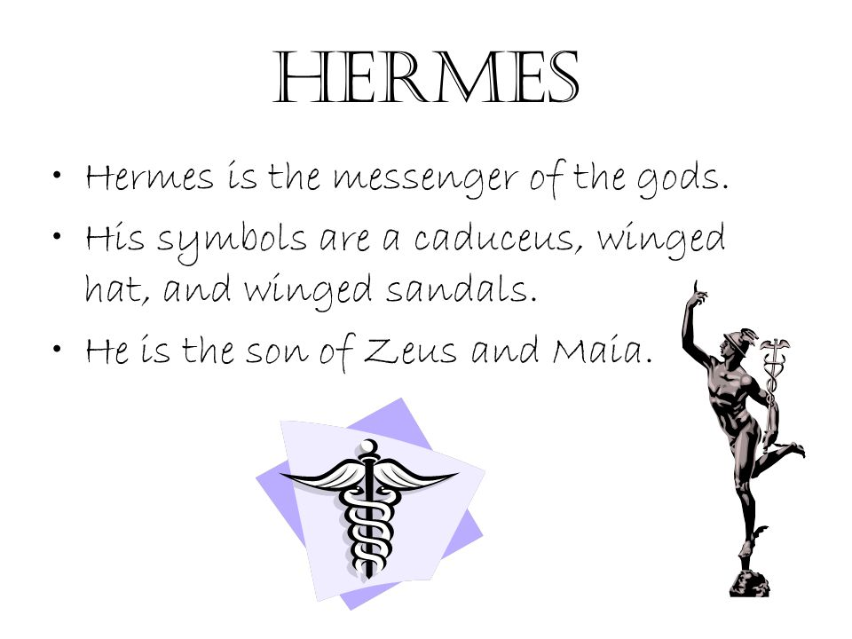 Hermes Hermes is the messenger of the gods.