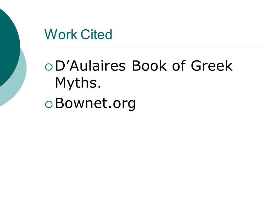 Work Cited  D'Aulaires Book of Greek Myths.  Bownet.org