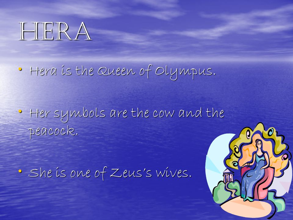 Hera Hera is the Queen of Olympus. Hera is the Queen of Olympus.