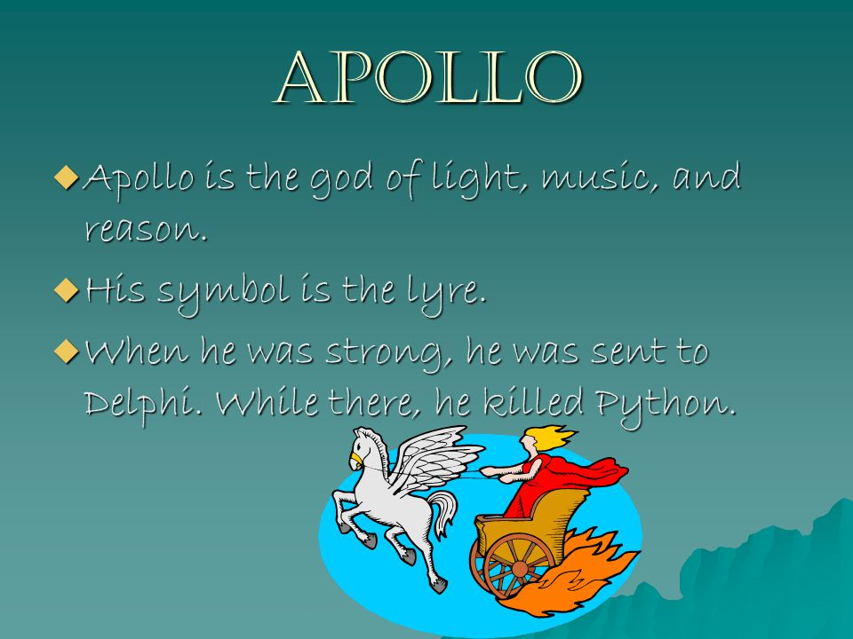Apollo  Apollo is the god of light, music, and reason.