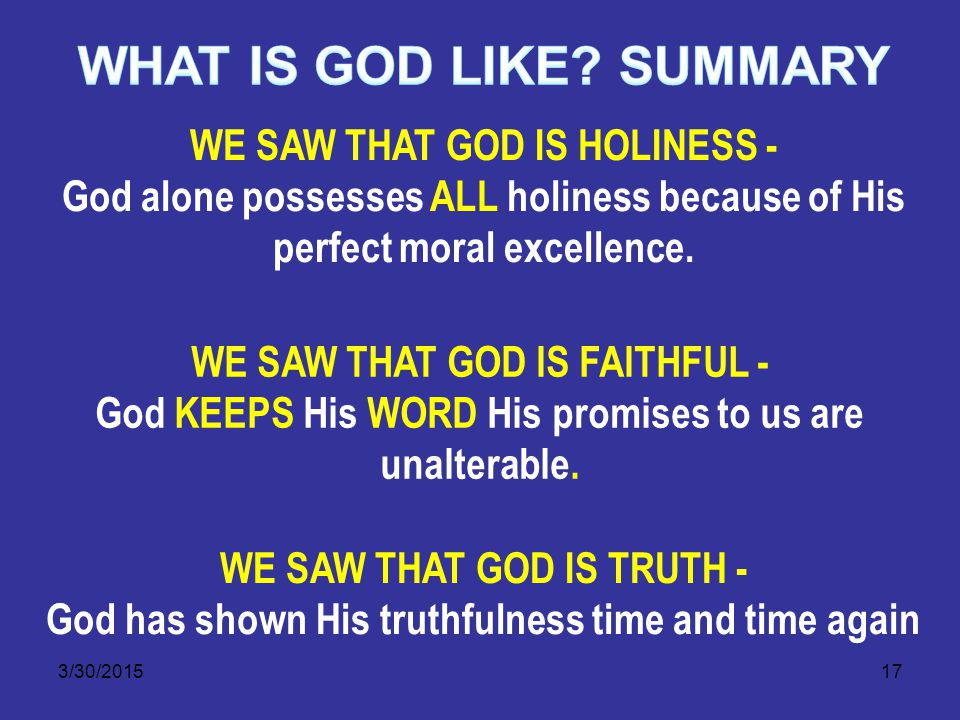 3/30/201517 WE SAW THAT GOD IS HOLINESS - God alone possesses ALL holiness because of His perfect moral excellence.