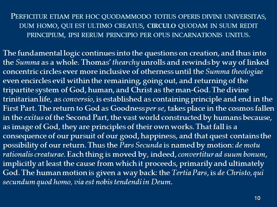 P ERFICITUR ETIAM PER HOC QUODAMMODO TOTIUS OPERIS DIVINI UNIVERSITAS, DUM HOMO, QUI EST ULTIMO CREATUS, CIRCULO QUODAM IN SUUM REDIT PRINCIPIUM, IPSI RERUM PRINCIPIO PER OPUS INCARNATIONIS UNITUS.