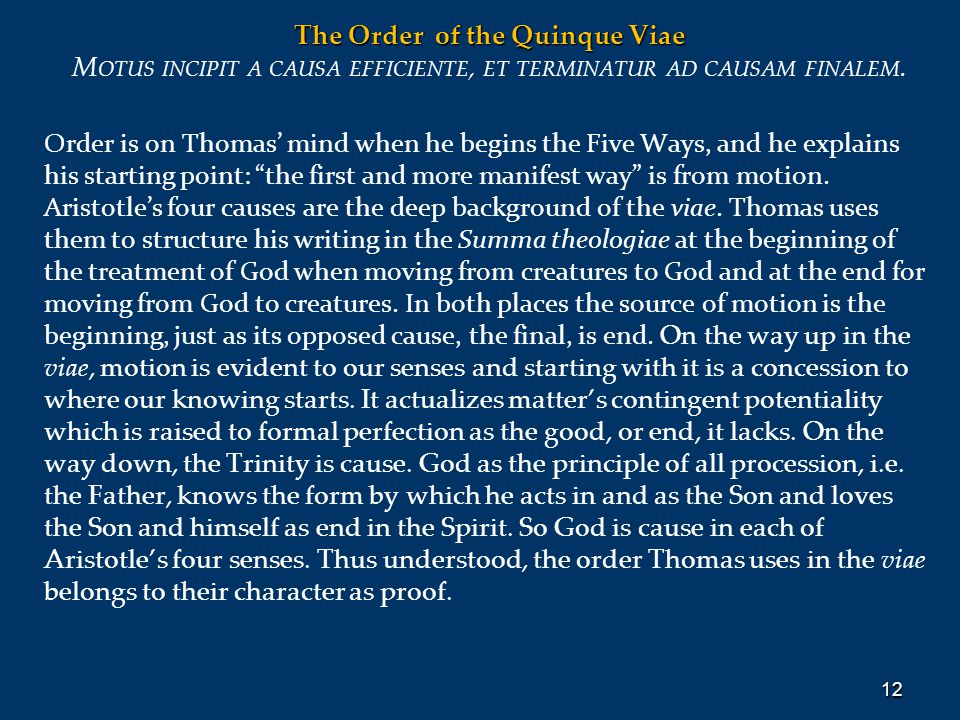 The Order of the Quinque Viae M OTUS INCIPIT A CAUSA EFFICIENTE, ET TERMINATUR AD CAUSAM FINALEM. Order is on Thomas' mind when he begins the Five Way