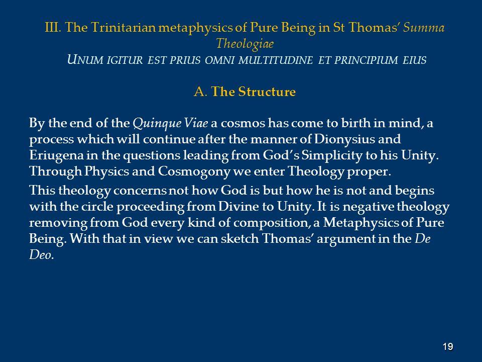 III. The Trinitarian metaphysics of Pure Being in St Thomas' Summa Theologiae U NUM IGITUR EST PRIUS OMNI MULTITUDINE ET PRINCIPIUM EIUS A. The Struct