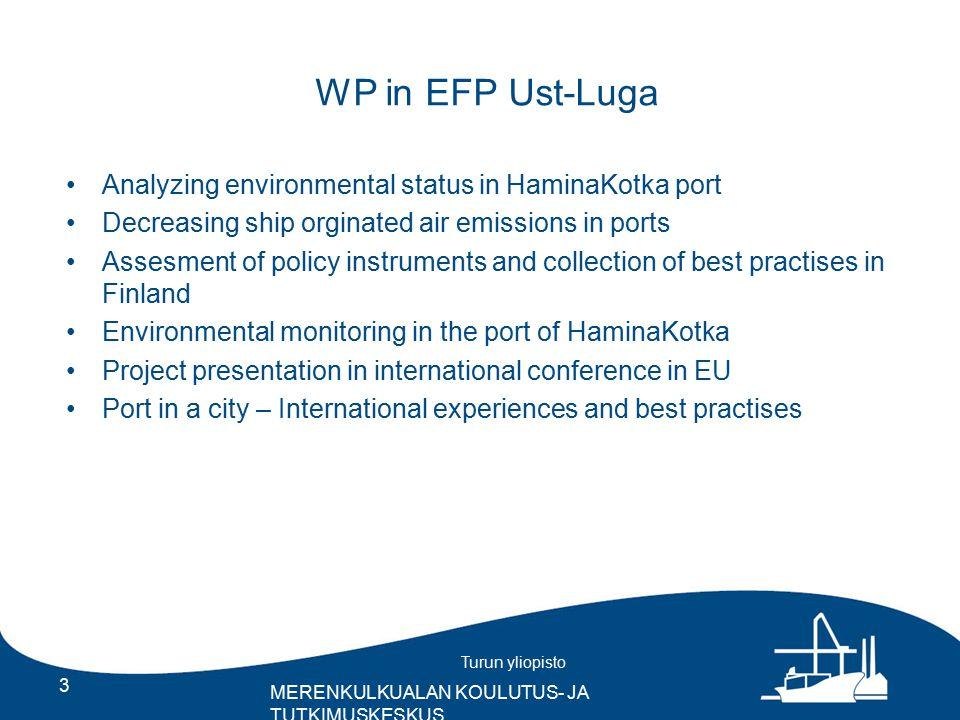 Turun yliopisto MERENKULKUALAN KOULUTUS- JA TUTKIMUSKESKUS WP in EFP Ust-Luga Analyzing environmental status in HaminaKotka port Decreasing ship orgin