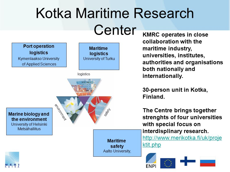 Kotka Maritime Research Center Maritime safety Aalto University, Port operation logistics Kymenlaakso University of Applied Sciences Maritime logistic