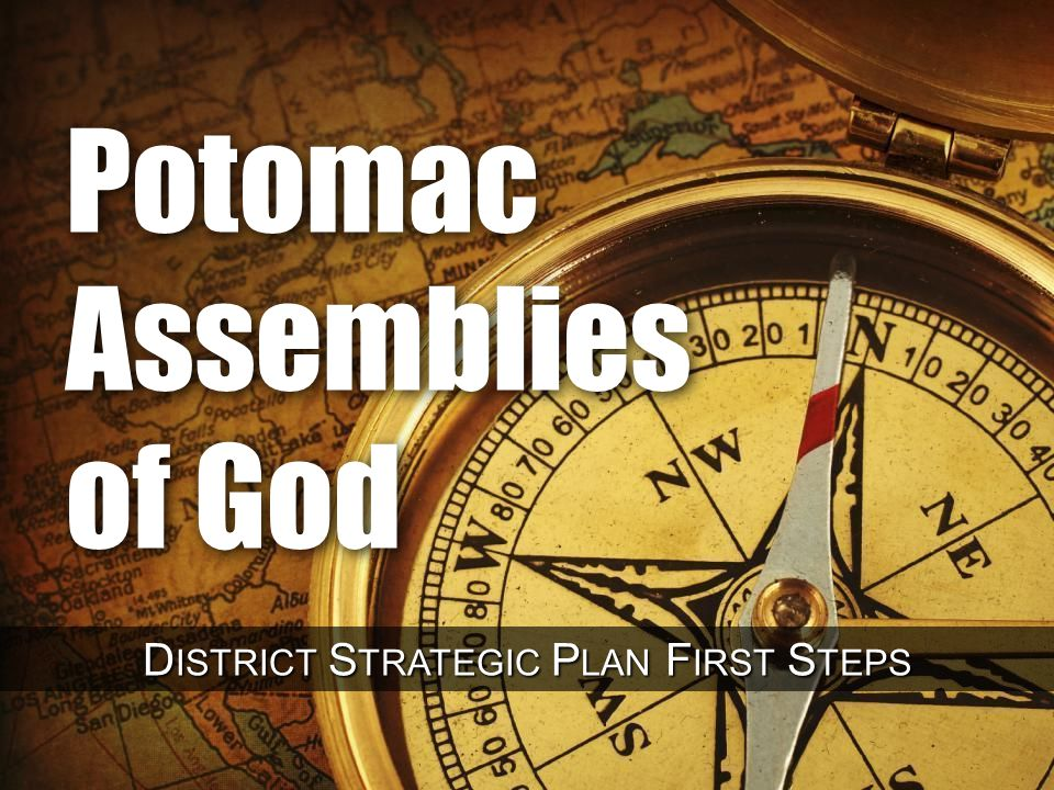 Potomac Assemblies of God D ISTRICT S TRATEGIC P LAN F IRST S TEPS