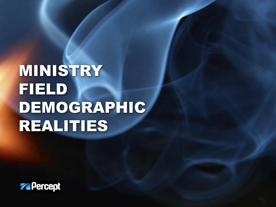 MINISTRY FIELD DEMOGRAPHIC REALITIES
