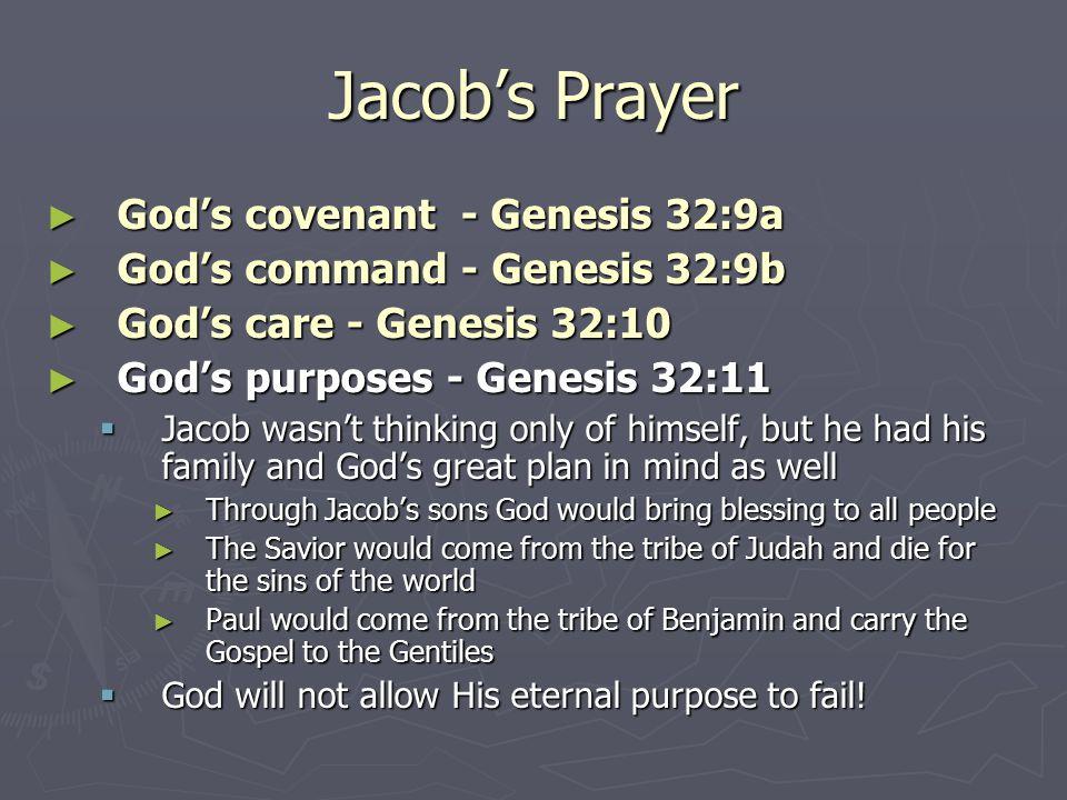 Jacob's Prayer ► God's covenant - Genesis 32:9a ► God's command - Genesis 32:9b ► God's care - Genesis 32:10 ► God's purposes - Genesis 32:11  Jacob