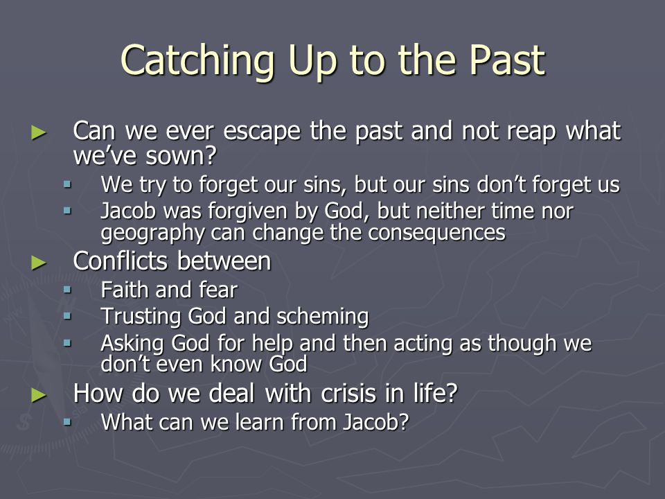 Catching Up to the Past ► Can we ever escape the past and not reap what we've sown.