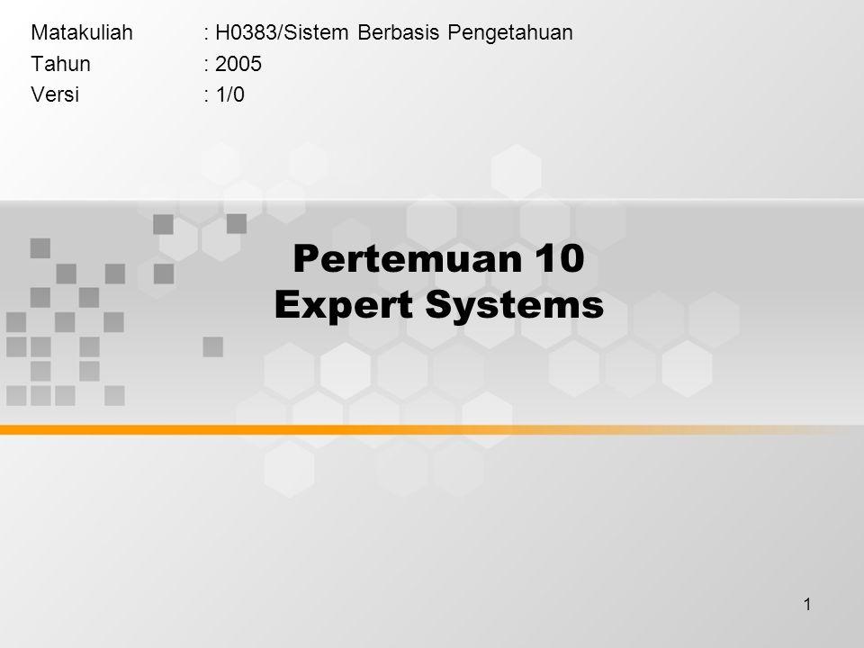 1 Pertemuan 10 Expert Systems Matakuliah: H0383/Sistem Berbasis Pengetahuan Tahun: 2005 Versi: 1/0