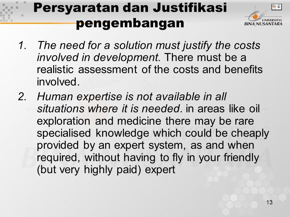 13 Persyaratan dan Justifikasi pengembangan 1.The need for a solution must justify the costs involved in development.