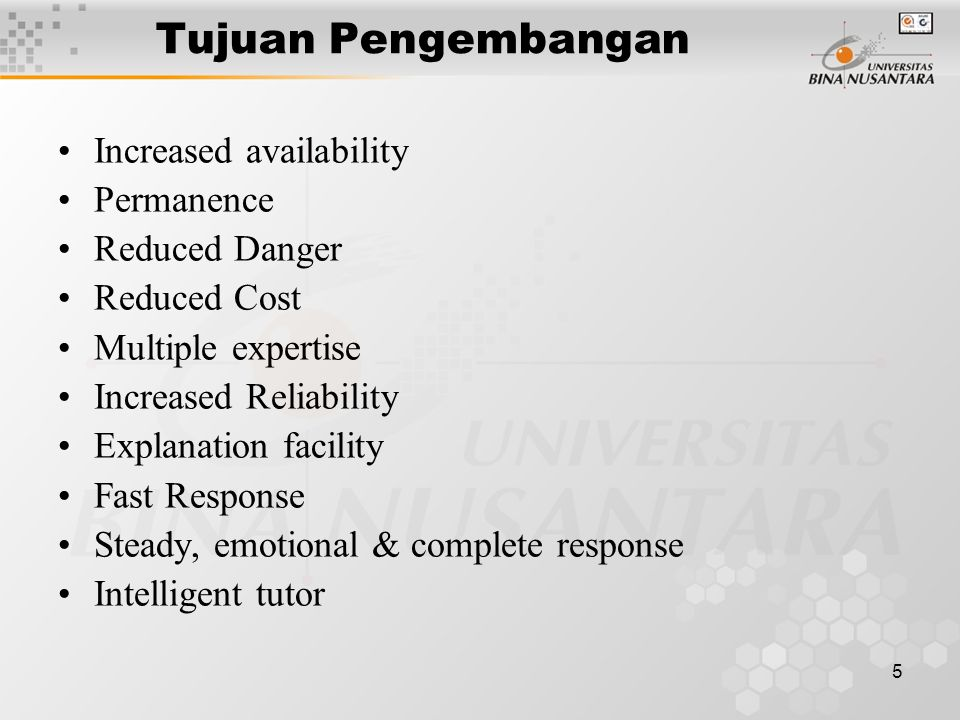 5 Tujuan Pengembangan Increased availability Permanence Reduced Danger Reduced Cost Multiple expertise Increased Reliability Explanation facility Fast Response Steady, emotional & complete response Intelligent tutor