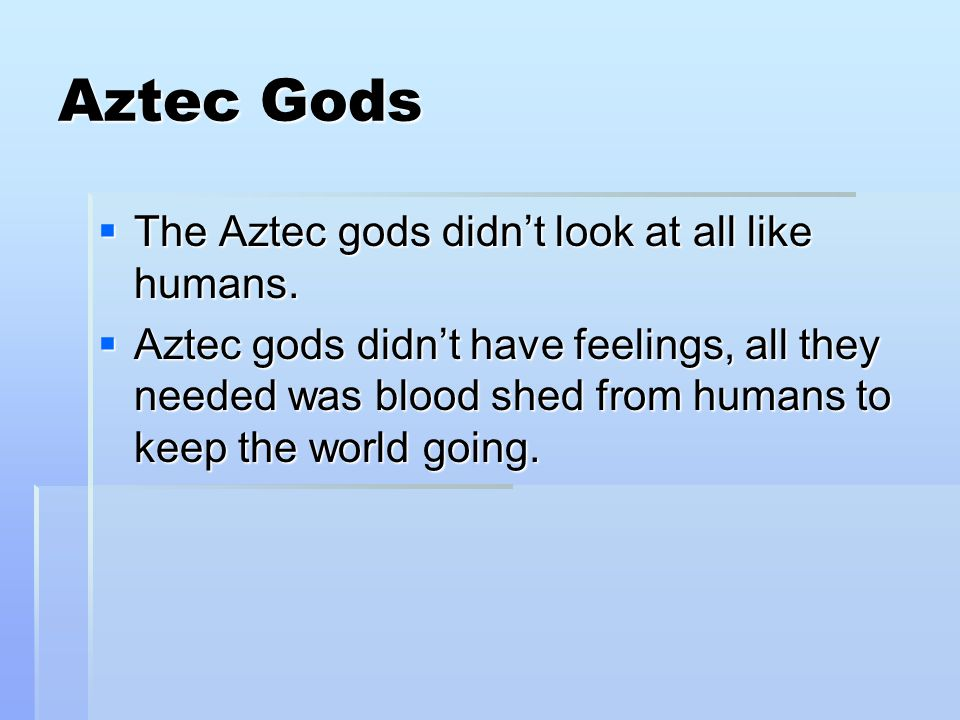 Aztec Gods  The Aztec gods didn't look at all like humans.
