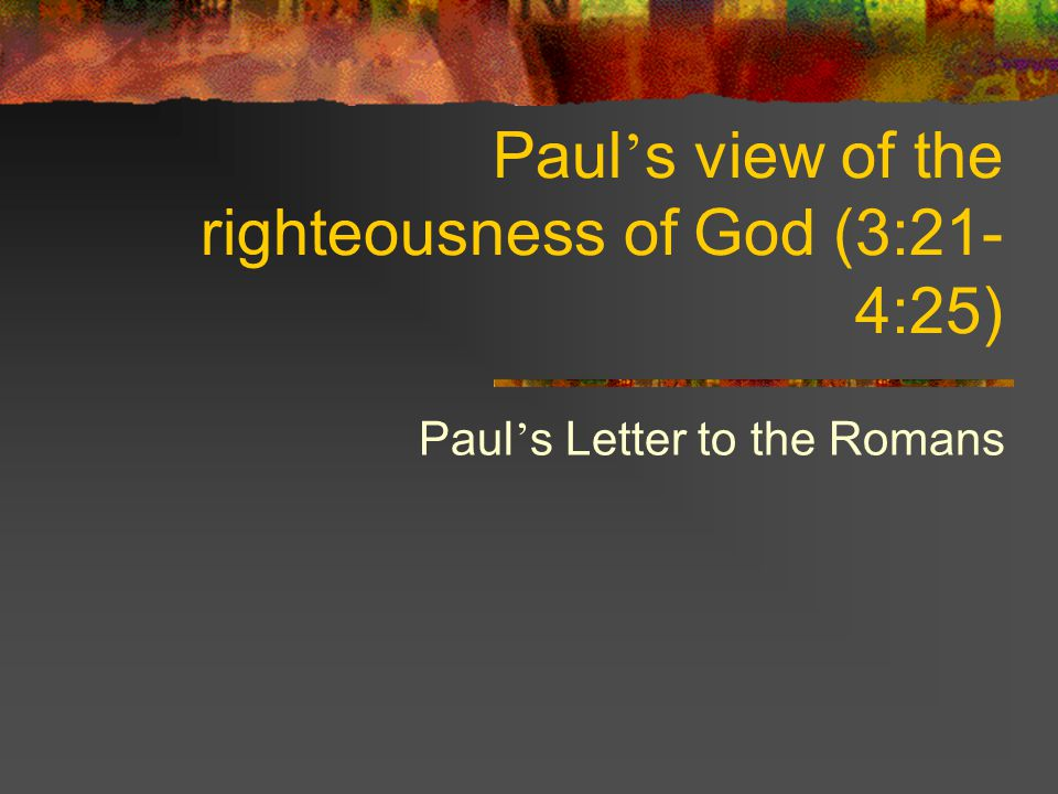 Paul s Letter to the Romans 2 God ' s righteousness revealed God ' s righteousness revealed in the cross (3:21-26) The source of our justification: God and his grace The ground of our justification: Christ and his cross Redemption Propitiation Demonstration The means of our justification: faith