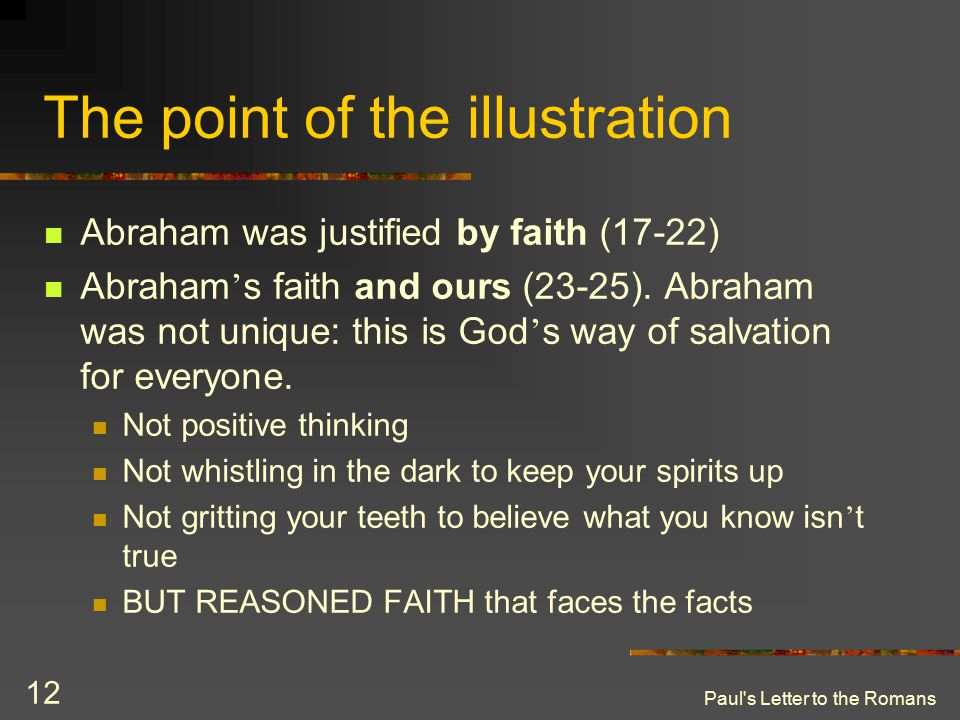 Paul s Letter to the Romans 12 The point of the illustration Abraham was justified by faith (17-22) Abraham ' s faith and ours (23-25).