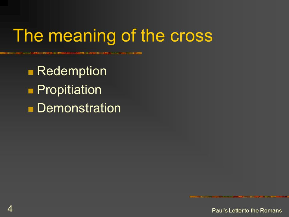 Paul's Letter to the Romans 4 The meaning of the cross Redemption Propitiation Demonstration