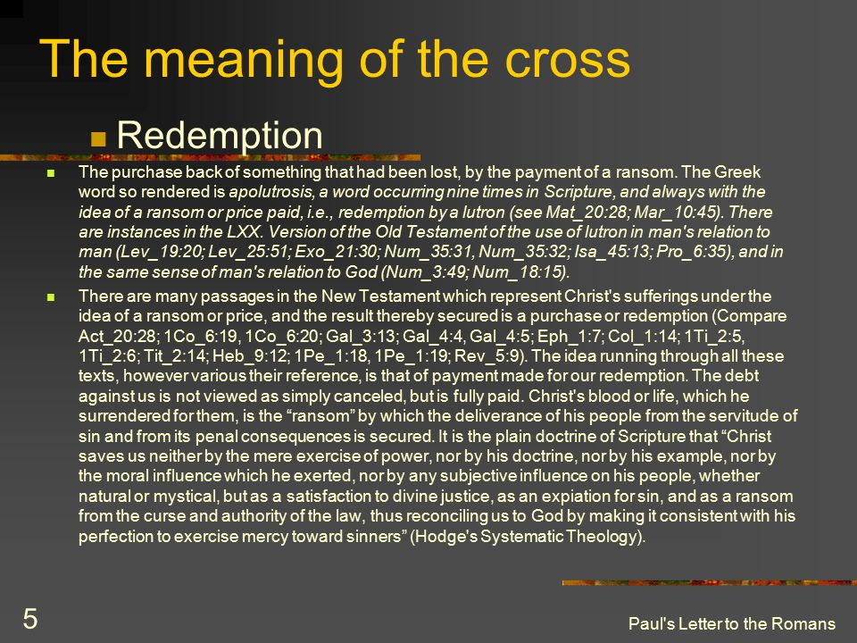 Paul s Letter to the Romans 5 The meaning of the cross Redemption The purchase back of something that had been lost, by the payment of a ransom.