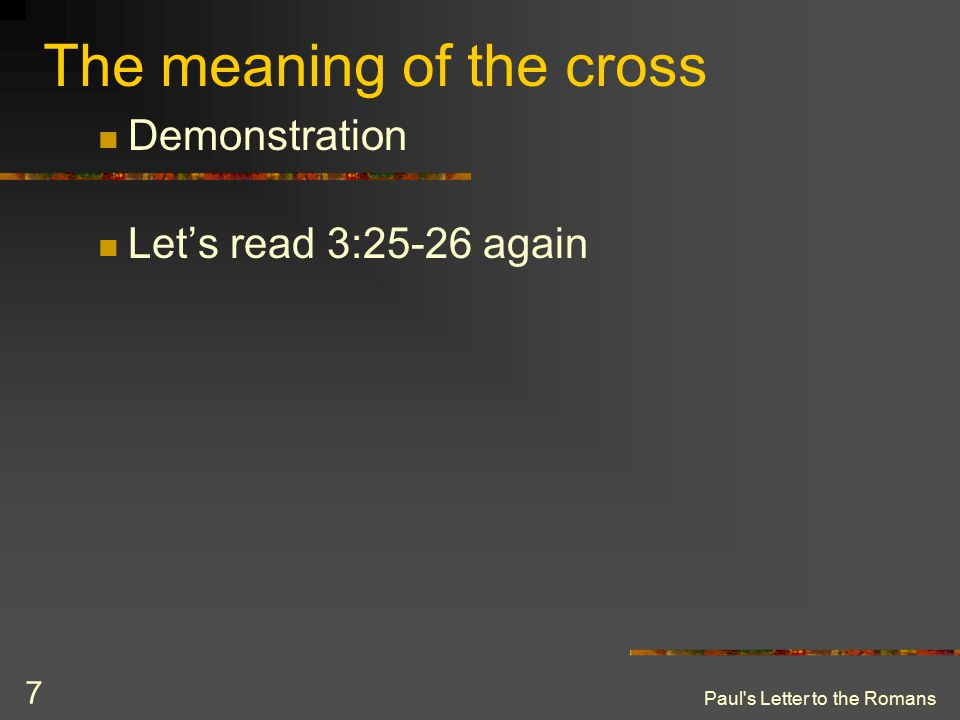 Paul s Letter to the Romans 7 The meaning of the cross Demonstration Let's read 3:25-26 again