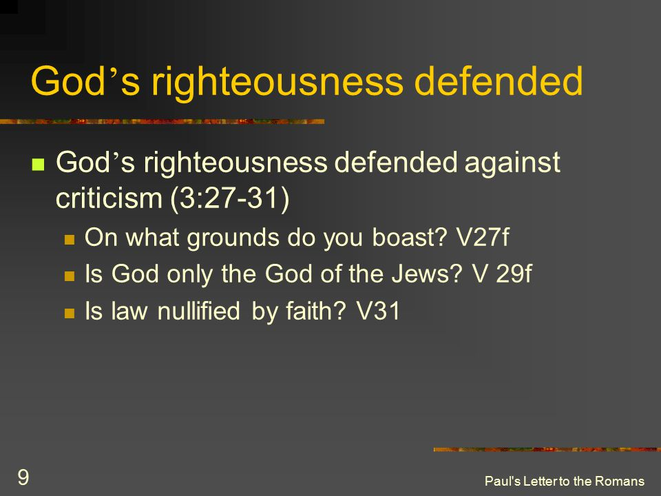 Paul s Letter to the Romans 9 God ' s righteousness defended God ' s righteousness defended against criticism (3:27-31) On what grounds do you boast.